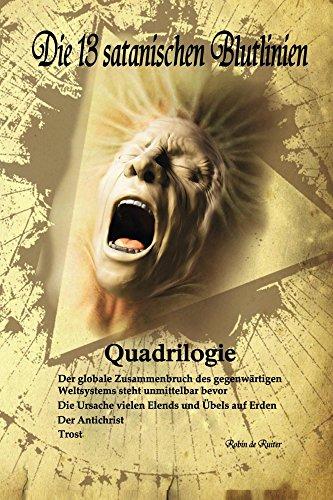 Die 13 satanischen Blutlinien (QUADRILOGIE): 1. Der globale Zusammenbruch des gegenwärtigen Weltsystems steht unmittelbar bevor - 2. Die Ursache vielen Elends auf Erden - 3. Der Antichrist - 4. Trost