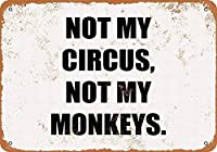 Not My Circus Monkeys 金属板ブリキ看板警告サイン注意サイン表示パネル情報サイン金属安全サイン
