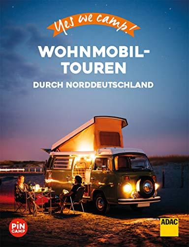 Yes we camp! Wohnmobil-Touren durch Norddeutschland: Der große Baukasten für die perfekte Reise
