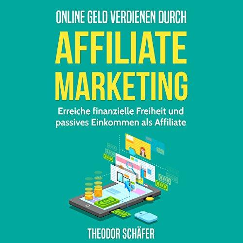 Online Geld verdienen durch Affiliate Marketing [Make Money Online Through Affiliate Marketing] audiobook cover art