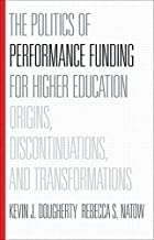 The Politics of Performance Funding for Higher Education: Origins, Discontinuations, and Transformations 1st edition by Dougherty, Kevin J., Natow, Rebecca S. (2015) Hardcover