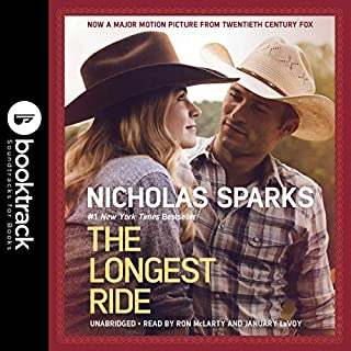 The Longest Ride     Booktrack Edition              By:                                                                                                                                 Nicholas Sparks                               Narrated by:                                                                                                                                 Ron McLarty,                                                                                        January LaVoy                      Length: 13 hrs and 11 mins     44 ratings     Overall 4.8