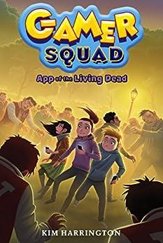 App of the Living Dead (Gamer Squad 3) by [Kim Harrington]