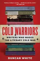 Cold Warriors: Writers Who Waged the Literary Cold War