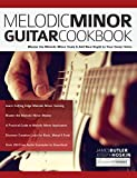 Melodic Minor Guitar Cookbook: Master the Melodic Minor Scale & Add New Depth to Your Guitar Solos (Melodic Minor Guitar Soloing Book 1) (English Edition)