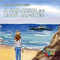 A Bailarina e o Robô Japonês (Portuguese Edition)