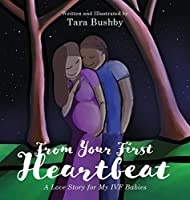From Your First Heartbeat: A Love Story for My IVF Babies