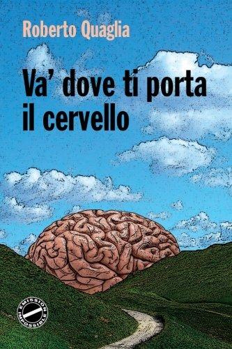 Va' dove ti porta il cervello