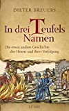 In drei Teufels Namen: Die etwas andere Geschichte der Hexen und ihrer Verfolgung (Lübbe Sachbuch) - Dieter Breuers