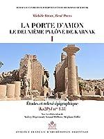 La Porte d'Amon. Le Deuxieme Pylone de Karnak I: Etudes Et Releve Epigraphique (Ka2pyln Nos 1-33) (Bibliotheque Generale)