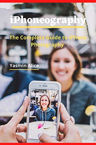 iPhoneography: The Complete Guide to iPhone Photography