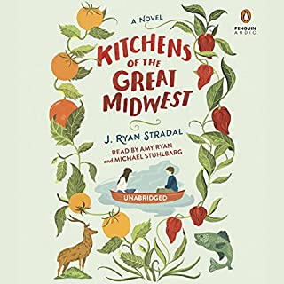 Kitchens of the Great Midwest     A Novel              By:                                                                                                                                 J. Ryan Stradal                               Narrated by:                                                                                                                                 Amy Ryan,                                                                                        Michael Stuhlbarg                      Length: 10 hrs and 7 mins     827 ratings     Overall 4.2