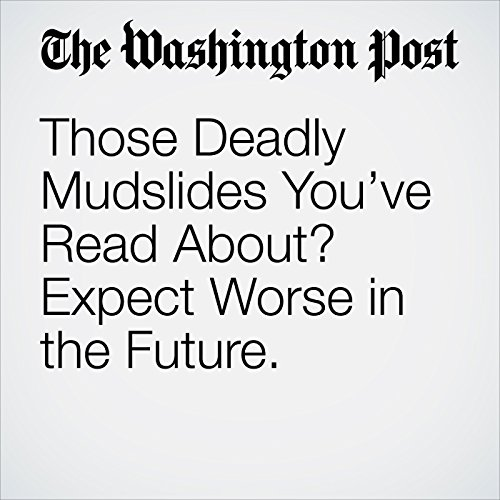 Those Deadly Mudslides You've Read About? Expect Worse in the Future. copertina