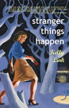 Stranger Things Happen: Stories