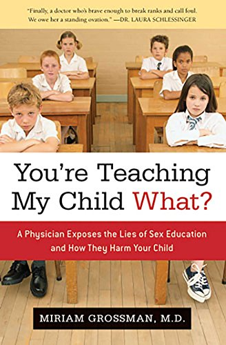 Image of You're Teaching My Child What?: A Physician Exposes the Lies of Sex Ed and How They Harm Your Child
