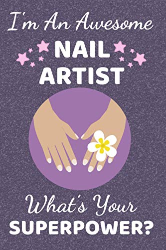 I'm An Awesome Nail Artist What's Your Superpower?: Nail Artist gifts. This Notebook / Journal / Notepad is 6x9in has 110+ lined ruled pages fun for ... Accessories for Nail Technician & Manicurists