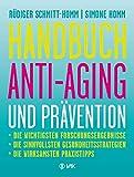 Handbuch Anti-Aging und Prävention: Die wichtigsten Forschungsergebnisse   Die sinnvollsten Gesundheitsstrategien   Die wirksamsten Prax