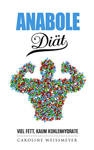 Die Anabole Diät, ein Misch Buch aus Diät Rezepte und Diät Kochbuch - perfekter Diät Plan zum abnehmen: Viel Fett, kaum Kohlenhydrate