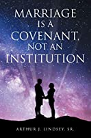 Marriage is a Covenant, Not an Institution