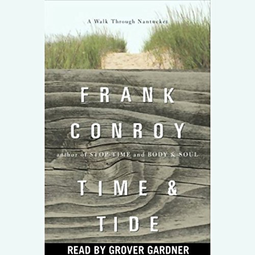 Time and Tide     A Walk Through Nantucket              Written by:                                                                                                                                 Frank Conroy                               Narrated by:                                                                                                                                 Grover Gardner                      Length: 2 hrs and 14 mins     Not rated yet     Overall 0.0