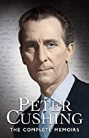 Peter Cushing: The Complete Memoirs by Peter Cushing(2014-11-11)