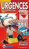 Livre Urgences - Guide Pratique - Premiers Secours de a a Z pour toute la famille