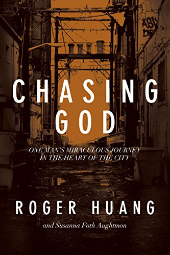 Chasing God: One Man's Miraculous Journey in the Heart of the City by [Roger Huang, Susanna Foth Aughtmon]