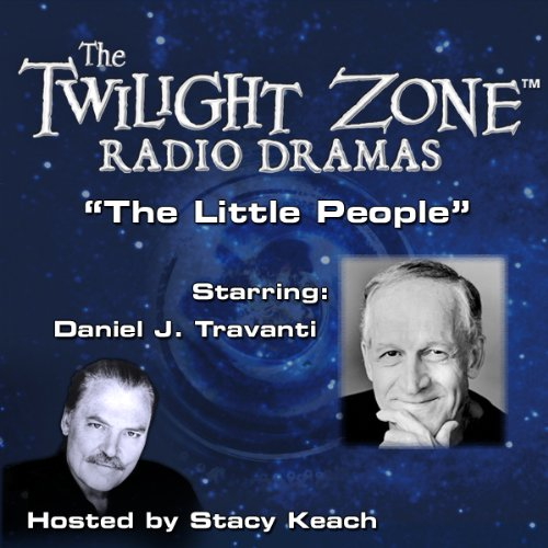 The Little People     The Twilight Zone Radio Dramas              By:                                                                                                                                 Rod Serling                               Narrated by:                                                                                                                                 Stacy Keach,                                                                                        Daniel J. Travanti                      Length: 40 mins     4 ratings     Overall 4.8