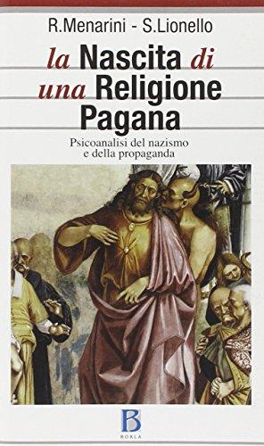 La nascita di una religione pagana. Psicanalisi del nazismo e della propaganda