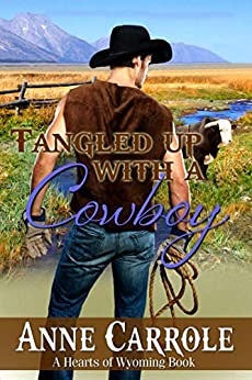 Tangled Up with A Cowboy (Hearts of Wyoming Book 5) by [Anne Carrole]