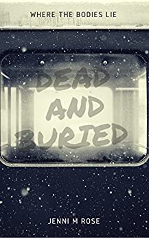 Dead and Buried: Where the Bodies Lie (Chasing Happy Book 1) by [Jenni M Rose]