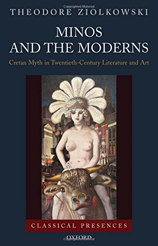 Minos and the Moderns: Cretan Myth in Twentieth-Century Literature and Art (Classical Presences)