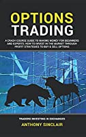 Options Trading: A Crash Course Guide to Making Money for Beginners and Experts: How to Invest in the Market through Profit Strategies to Buy and Sell Options. TRADERS INVESTING IN EXCHANGES