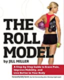 The Roll Model: A Step-by-Step Guide to Erase Pain, Improve Mobility, and Live Better...