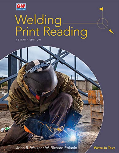 Compare Textbook Prices for Welding Print Reading Seventh Edition, Textbook - Soft Cover Edition ISBN 9781635636819 by Walker, John R.,Polanin, W. Richard