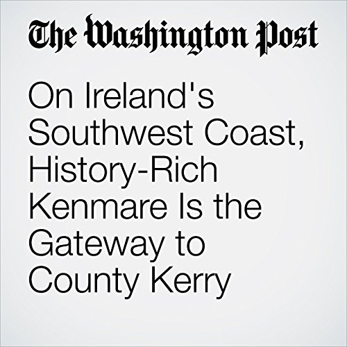 On Ireland's Southwest Coast, History-Rich Kenmare Is the Gateway to County Kerry audiobook cover art