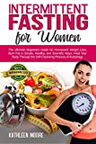 Intermittent Fasting for women: The Ultimate Beginners Guide for Permanent Weight Loss, Burn Fat in Simple,...