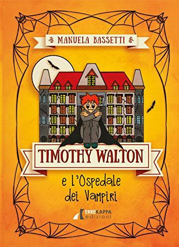 Timothy Walton e l'ospedale dei vampiri. Ediz. illustrata