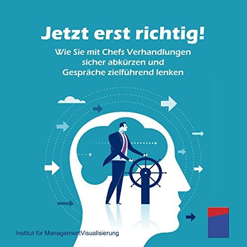 Jetzt erst richtig! Wie Sie mit Chefs Verhandlungen sicher abkürzen und Gespräche zielführend lenken Titelbild