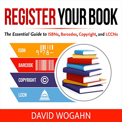 Register Your Book: The Essential Guide to ISBNs, Barcodes, Copyright, and LCCNs audiobook cover art