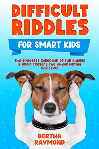 Difficult Riddles For Smart Kids: The Greatest Collection Of Fun Riddles & Brain Teasers The Whole Family Will Love! (English Edition)