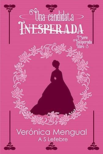 Una candidata inesperada: Serie Inesperada 3 de Verónica Mengual y A.S. Lefebre