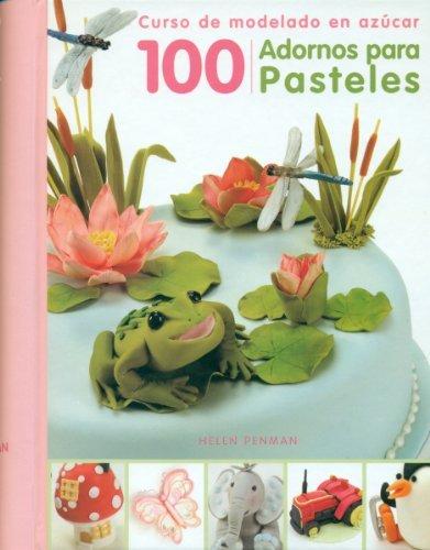 100 adornos para pasteles: Curso de modelado en az?ocar (Spanish Edition) by Helen Penman (2012-02-01)