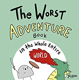 The Worst Adventure Book in the Whole Entire World: A fun and silly children's book for kids and adults about adventure. (Entire World Books 6) by [Joey Acker]