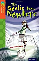 Oxford Reading Tree Treetops Fiction: Level 13 More Pack A: The Goalie from Nowhere (Treetops. Fiction)
