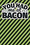 Notebook lined: You had me at Bacon