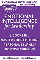 Emotional Intelligence for Leadership: 3 Books in 1: Learn How To Use Your Mind To Control Your Feelings + 7 Secrets to Develop your Mind and Achieve your Dreams + 25 Rules to Grow your Mind and Achieve success in life