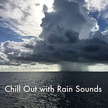 Chill Out with Rain Sounds. Meditation Sounds, Yoga Sounds, Spa Sounds