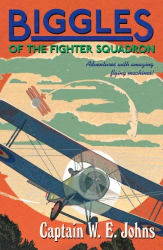 Biggles of the Fighter Squadron by W E Johns (2014-02-27)