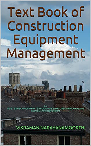 Text Book of Construction Equipment Management: For BE/B.TECH/BCA/MCA/ME/M.TECH/Diploma/B.Sc/M.Sc/BBA/MBA/Competitive Exams & Knowledge Seekers (English Edition)
